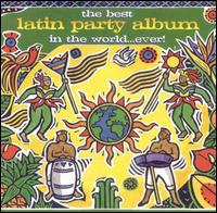 The Best Latin Party Album in the World...Ever - Various Artists