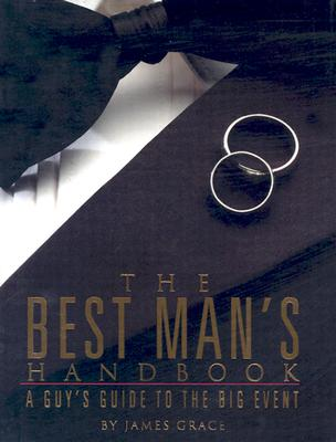 The Best Man's Handbook: A Guy's Guide to the Big Event - Grace, James