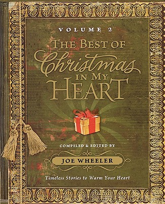The Best of Christmas in My Heart Volume 2: Timeless Stories to Warm Your Heart - Wheeler, Joe, Ph.D. (Compiled by)