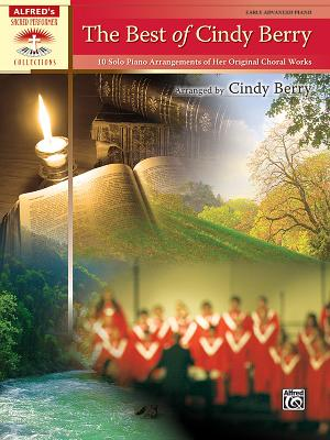 The Best of Cindy Berry: 10 Solo Piano Arrangements of Her Original Choral Works - Berry, Cindy (Composer)