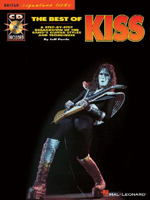 The Best of Kiss: A Step-By-Step Breakdown of the Band's Guitar Styles and Techniques - Perrin, Jeff