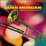 "The Best of Russ Morgan and His Orchestra - ""Music in the Morgan Manner"""