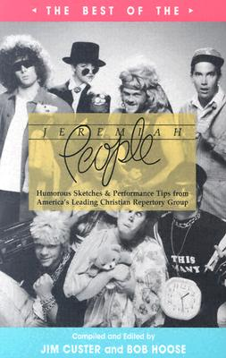 The Best of the Jeremiah People: Humorous Sketches and Performance Tips from America's Leading Christian Repertory Group - Cluster, Jim, and Custer, Jim, and Wray, Rhonda (Editor)