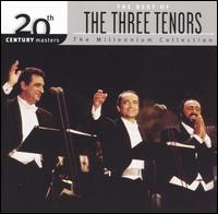 The Best of the Three Tenors: 20th Century Masters/The Millennium Collection - José Carreras (tenor); Luciano Pavarotti (tenor); Plácido Domingo (tenor); The Three Tenors;...
