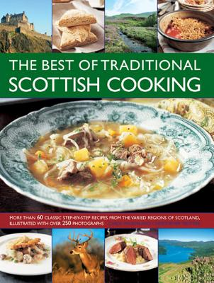 The Best of Traditional Scottish Cooking: More Than 60 Classic Step-by-step Recipes from the Varied Regions of Scotland, Illustrated with Over 250 Photographs - Wilson, Carol, and Trotter, Christopher