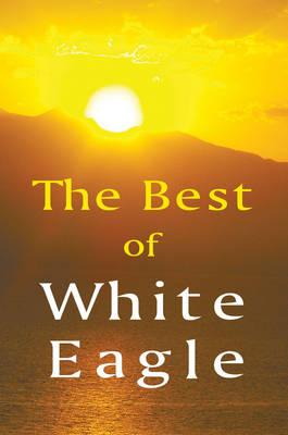 The Best of White Eagle: The Essential Spiritual Teacher - White Eagle