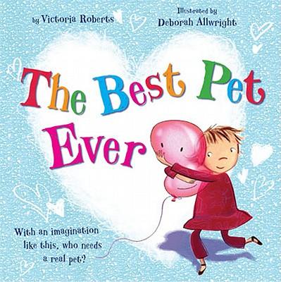 The Best Pet Ever - Roberts, Victoria