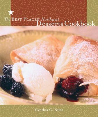 The Best Places Northwest Desserts Cookbook - Nims, Cynthia C
