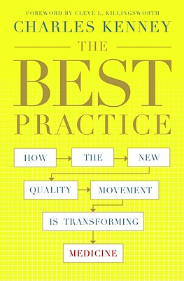 The Best Practice: How the New Quality Movement Is Transforming Medicine - Kenney, Charles C