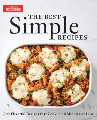 The Best Simple Recipes: More Than 200 Flavorful, Foolproof Recipes That Cook in 30 Minutes or Less - America's Test Kitchen (Editor)