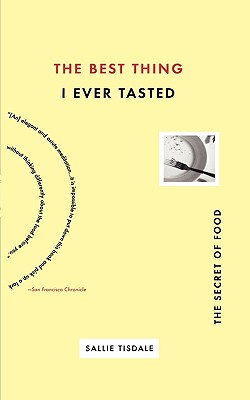 The Best Thing I Ever Tasted: The Secret of Food - Tisdale, Sallie