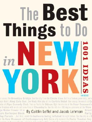 The Best Things to Do in New York City: 1001 Ideas - Leffel, Caitlin, and Lehman, Jacob