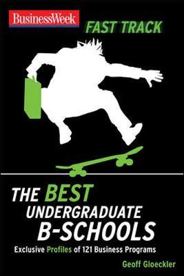 The Best Undergraduate B-Schools - Gloeckler, Geoff