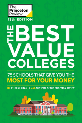 The Best Value Colleges, 13th Edition: 75 Schools That Give You the Most for Your Money + 125 Additional School Profiles Online - The Princeton Review, and Franek, Robert