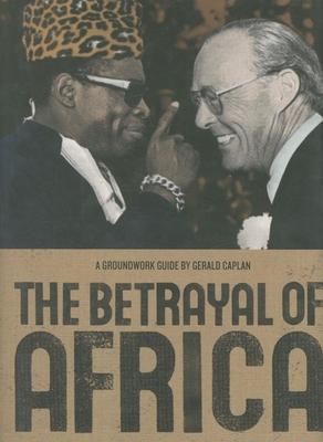 The Betrayal of Africa - Caplan, Gerald
