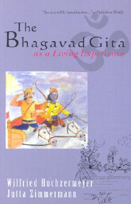 The Bhagavad Gita as a Living Experience - Huchzermeyer, Wilfried, and Zimmermann, Jutta