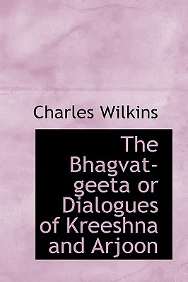 The Bhagvat-Geeta or Dialogues of Kreeshna and Arjoon - Wilkins, Charles, Sir