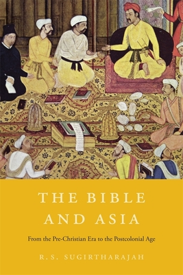 The Bible and Asia: From the Pre-Christian Era to the Postcolonial Age - Sugirtharajah, R S