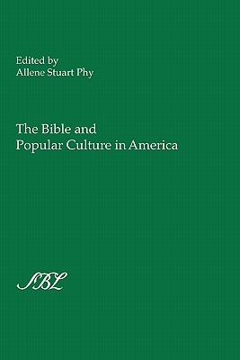 The Bible and Popular Culture in America - Phy, Allene Stewart (Editor)