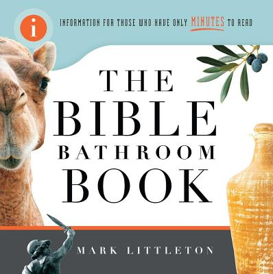 The Bible Bathroom Book: Information for Those Who Have Only Minutes to Read - Littleton, Mark