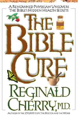 The Bible Cure: A Renowned Physician Uncovers the Bible's Hidden Health Secrets - Cherry, Reginald B
