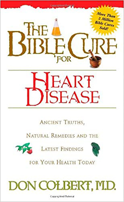 The Bible Cure for Heart Disease: Ancient Truths, Natural Remedies and the Latest Findings for Your Health Today - Colbert, Don, M D