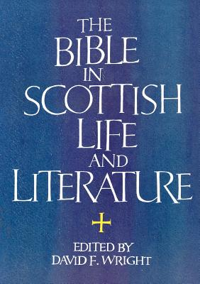 The Bible in Scottish Life and Literature - Wright, David F