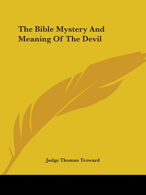The Bible Mystery and Meaning of the Devil - Troward, Judge Thomas