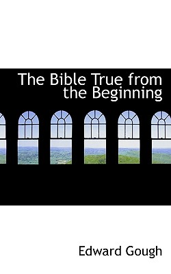 The Bible True from the Beginning - Gough