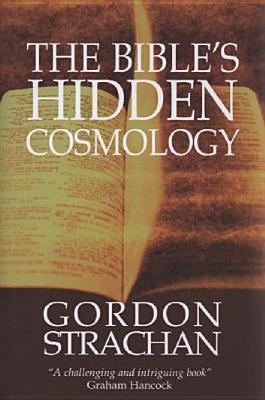 The Bible's Hidden Cosmology - Strachan, Gordon, Dr.