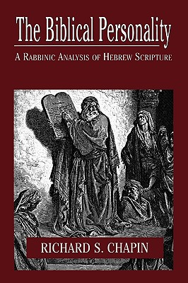 The Biblical Personality: A Rabbinic Analysis of Hebrew Scripture - Chapin, Richard S