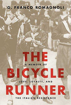 The Bicycle Runner: A Memoir of Love, Loyalty, and the Italian Resistance - Romagnoli, G Franco