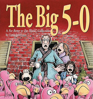The Big 5-0: A for Better or for Worse Collection - Johnston, Lynn