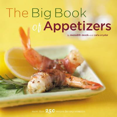 The Big Book of Appetizers: More Than 250 Recipes for Any Occasion - Deeds, Meredith