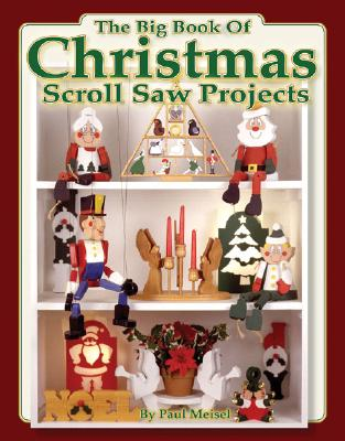 The Big Book of Christmas Scroll Saw Projects: Fun & Functional Crafts to Make & Give - Meisel, Paul