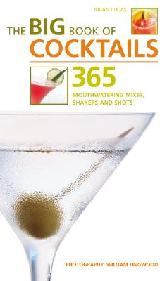 The Big Book of Cocktails: 365 Mouthwatering Mixes, Shakers and Shots -