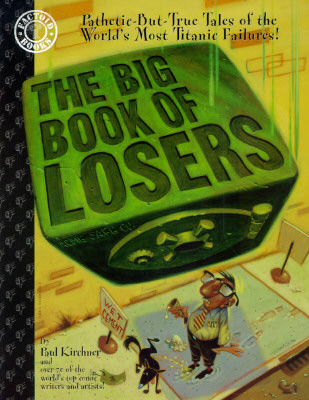 The Big Book of Losers - Kirchner, Paul, and Collins, Nancy A, and Chusid, Irwin