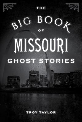 The Big Book of Missouri Ghost Stories - Taylor, Troy