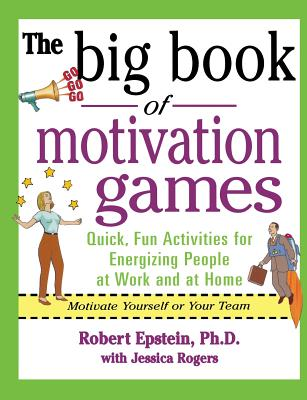 The Big Book of Motivation Games - Epstein, Robert, and Rogers, Jessica