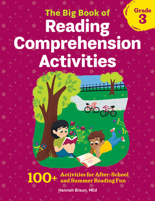The Big Book of Reading Comprehension Activities, Grade 3: 100+ Activities for After-School and Summer Reading Fun - Braun, Hannah