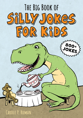 The Big Book of Silly Jokes for Kids: 800+ Jokes! - Roman, Carole
