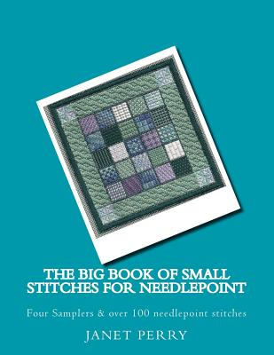 The Big Book of Small Stitches for Needlepoint - Perry, Janet M