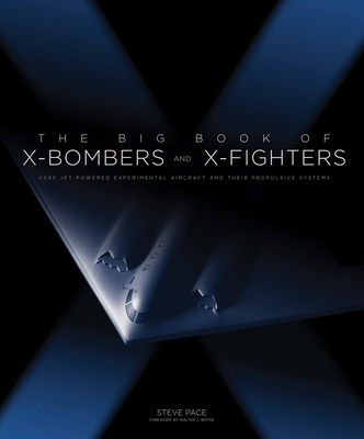 The Big Book of X-Bombers & X-Fighters: USAF Jet-Powered Experimental Aircraft and Their Propulsive Systems - Pace, Steve, and Boyne, Walter J, Col. (Foreword by)