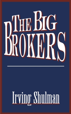 The Big Brokers - Shulman, Irving