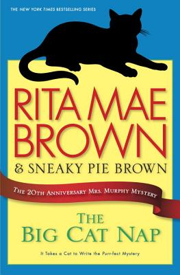 The Big Cat Nap: The 20th Anniversary Mrs. Murphy Mystery - Brown, Rita Mae