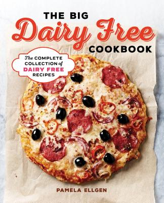 The Big Dairy Free Cookbook: The Complete Collection of Delicious Dairy-Free Recipes - Ellgen, Pamela