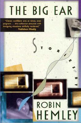 The Big Ear: Stories - Hemley, Robin, Professor