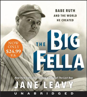 The Big Fella Low Price CD: Babe Ruth and the World He Created - Leavy, Jane (Read by), and Sanders, Fred (Read by)