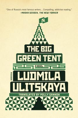 The Big Green Tent - Ulitskaya, Ludmila, and Gannon, Polly (Translated by)