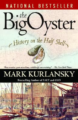 The Big Oyster: History on the Half Shell - Kurlansky, Mark